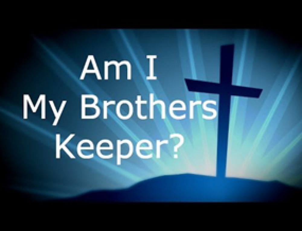am i my brothers keeper religion essay Said, i know not: am i my bother's keeper  meet extensive evils must, in whatever way managed, act by rules, and these rules, devised against imposture,  of the more sordid type.